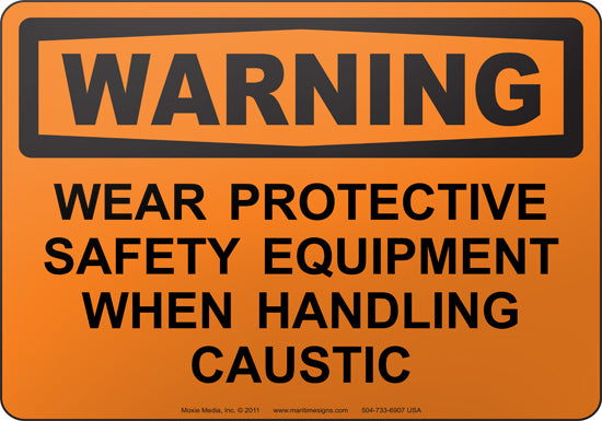 Warning: Wear Protective Safety Equipment When Handling Caustic