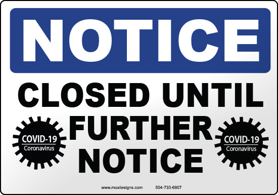 Notice: Closed Until Further Notice