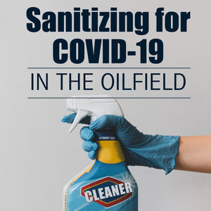 Sanitizing for COVID-19 in the Oilfield