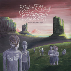 ROBERT MOSES & THE HARMONY CRUSADERS - Plutonic Friends (LP)