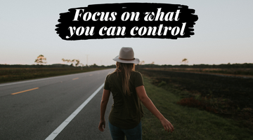 Why You Should Focus On What You Can Control