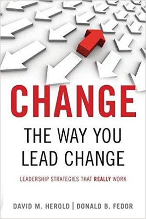 Change the Way You Lead Change: Leadership Strategies That Really Work - Leadership Books