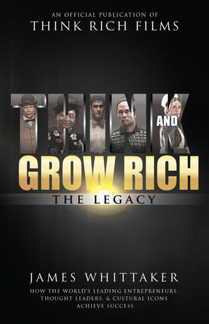 Think and Grow Rich: The Legacy: How The World's Leading Entrepreneurs, Thought Leaders, & Cultural Icons Achieve Success - Leadership Books