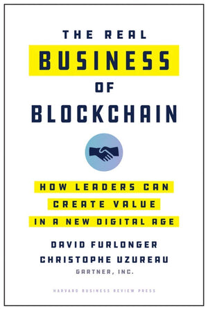 The Real Business of Blockchain: How Leaders Can Create Value in a New Digital Age - Leadership Books