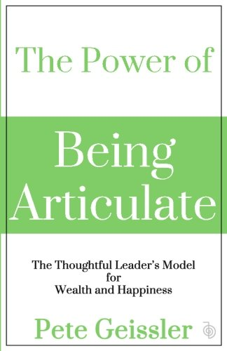 The Power Of Being Articulate: The Thoughtful Leader's Model For Wealth And Happiness (Power) - Leadership Books
