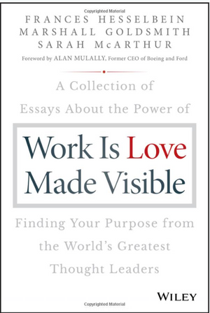 Work Is Love Made Visible: A Collection Of Essays - Leadership Books