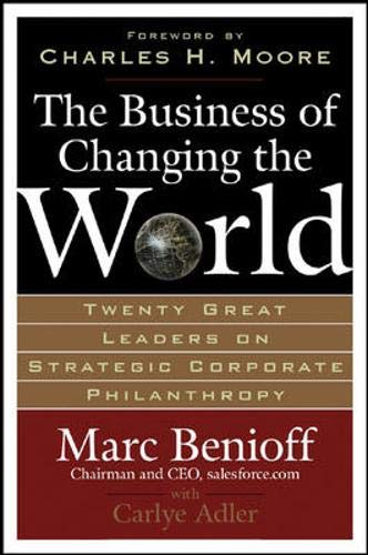 The Business of Changing the World: Twenty Great Leaders on Strategic Corporate Philanthropy - Leadership Books