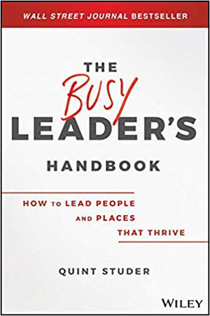 The Busy Leader's Handbook: How to Lead People and Places That Thrive - Leadership Books