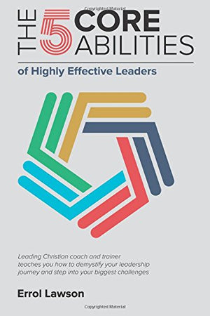 The 5 Core Abilities of Highly Effective Leaders - Leadership Books