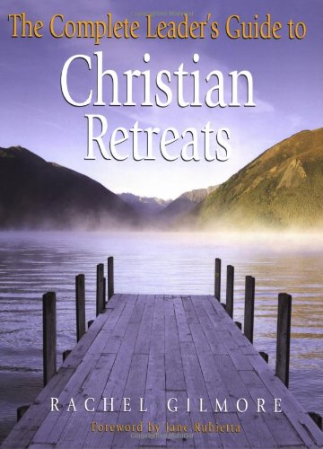 The Complete Leader's Guide To Christian Retreats - Leadership Books