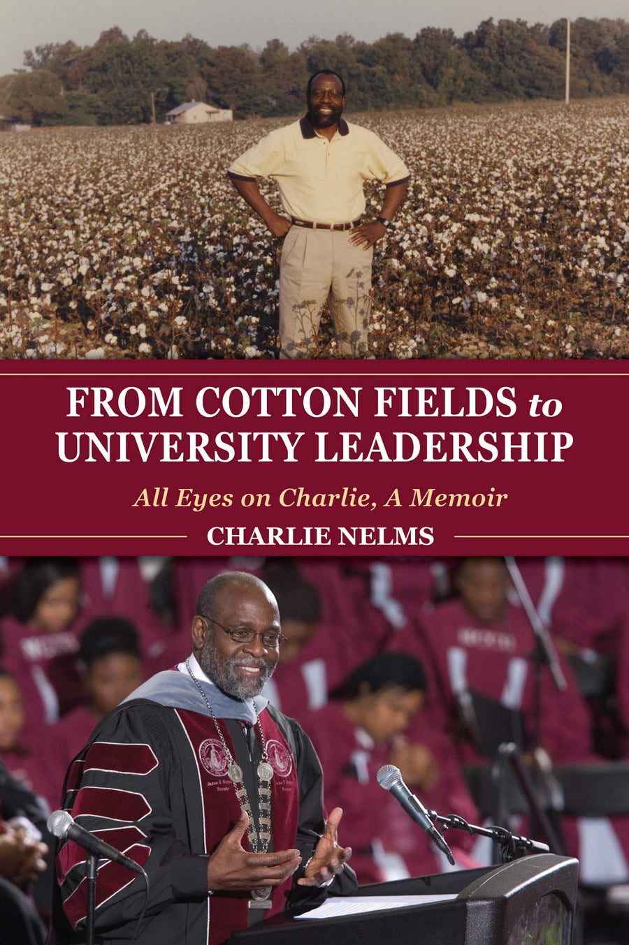 From Cotton Fields To University Leadership: All Eyes on Charlie, A Memoir ( Well House Books ) - Leadership Books