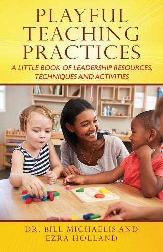 Playful Teaching Practices: A Little Book of Leadership Resources, Techniques and Activities - Leadership Books