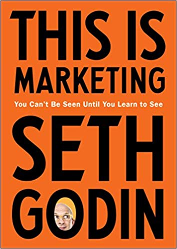 This Is Marketing: You Can't Be Seen Until You Learn to See - Leadership Books