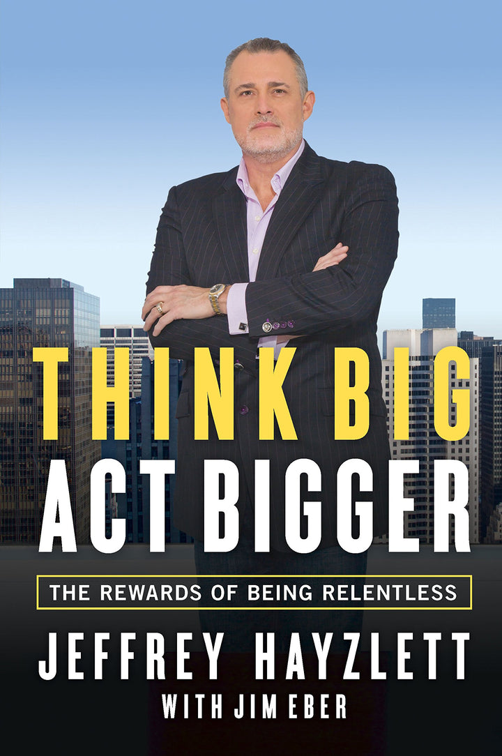 Think Big, Act Bigger: The Rewards of Being Relentless - Leadership Books