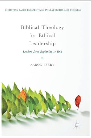 Biblical Theology For Ethical Leadership - Leadership Books