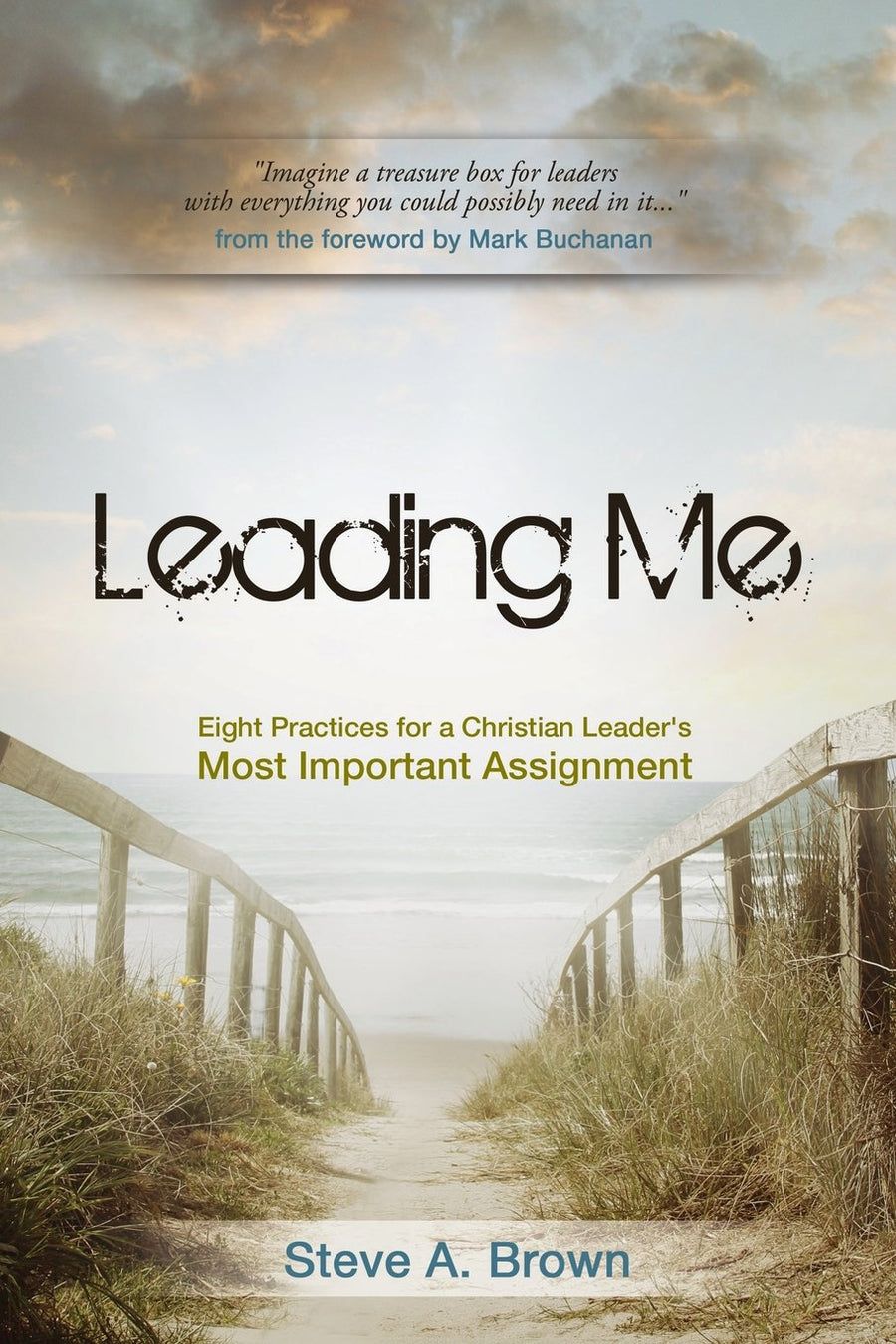 Leading Me: Eight Practices For A Christian Leader's Most Important Assignment - Leadership Books
