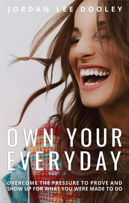 Own Your Everyday: Overcome the Pressure to Prove and Show Up for What You Were Made to Do - Leadership Books