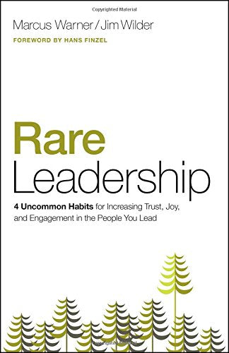 Rare Leadership: 4 Uncommon Habits For Increasing Trust, Joy, and Engagement in the People You Lead - Leadership Books