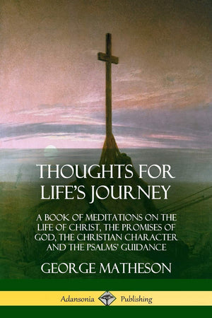 Thoughts for Life's Journey: A Book of Meditations on the Life of Christ - Leadership Books