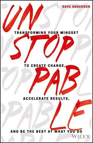 Unstoppable: Transforming Your Mindset to Create Change, Accelerate Results, and Be the Best at What You Do - Leadership Books