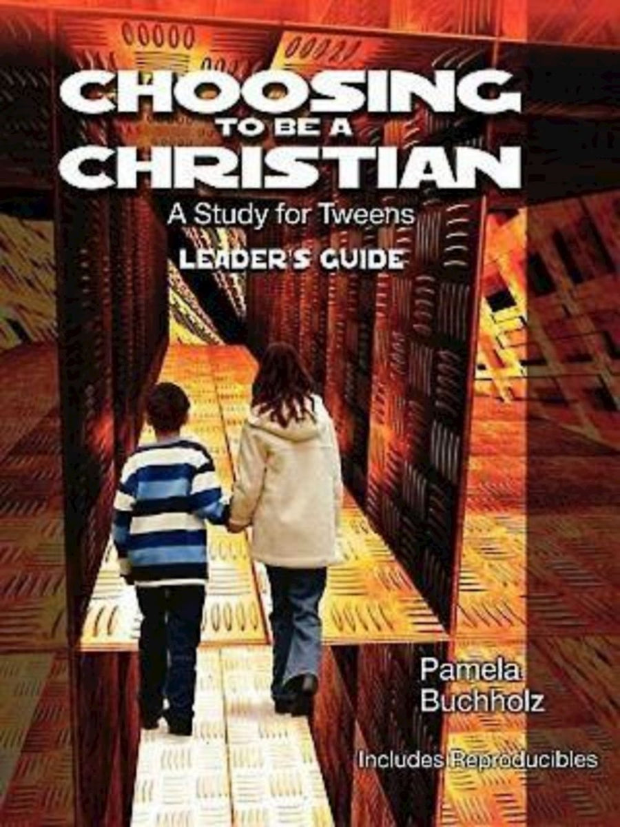 Choosing To Be A Christian: A Study For Tweens - Leadership Books