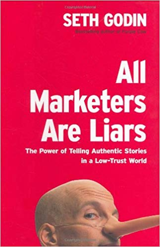 All Marketers Are Liars: The Power of Telling Authentic Stories in a Low-Trust World - Leadership Books