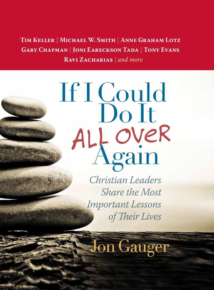 If I Could Do It All Over Again: Christian Leaders Share The Most Important Lessons Of Their Lives - Leadership Books