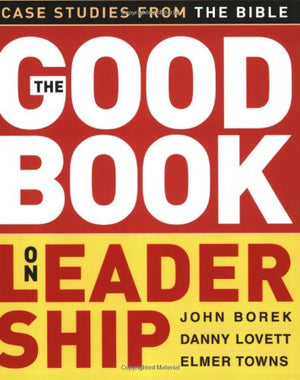 The Good Book on Leadership: Case Studies from the Bible - Leadership Books