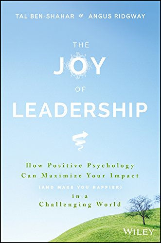 The Joy of Leadership: How Positive Psychology Can Maximize Your Impact (and Make You Happier) in a Challenging World - Leadership Books
