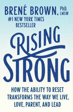 Rising Strong: How the Ability to Reset Transforms the Way We Live, Love, Parent, and Lead - Leadership Books