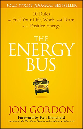 The Energy Bus: 10 Rules to Fuel Your Life, Work, and Team with Positive Energy - Leadership Books