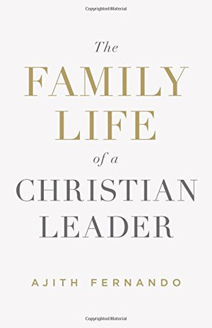 The Family Life of a Christian Leader - Leadership Books