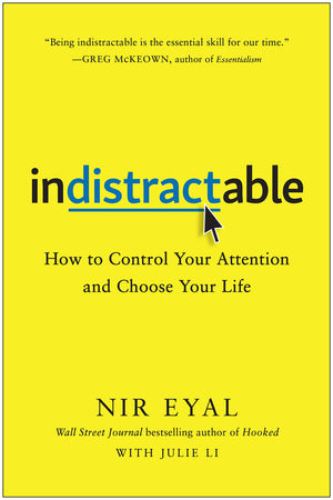 Indistractable: How to Control Your Attention and Choose Your Life - Leadership Books