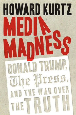 Media Madness: Donald Trump, the Press, and the War over the Truth - Leadership Books