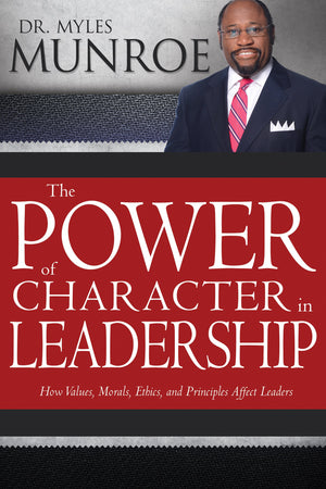The Power of Character in Leadership: How Values, Morals, Ethics, and Principles Affect Leaders - Leadership Books