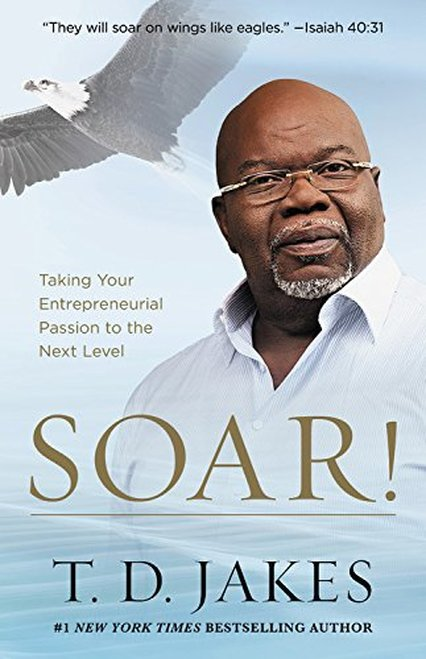 Soar!: Build Your Vision from the Ground Up - Leadership Books