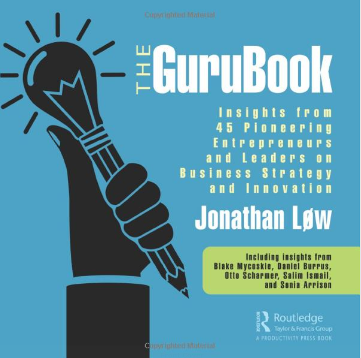 The Gurubook: Insights From 45 Pioneering Entrepreneurs And Leaders On Business Strategy And Innovation