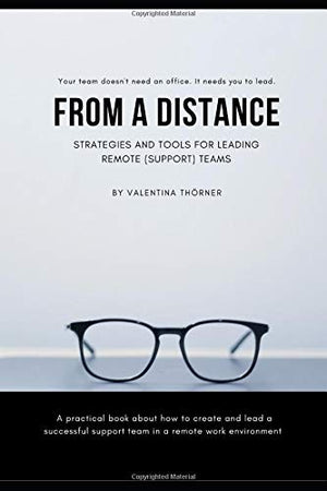 From a Distance. A Practical Guide to Remote Leadership - Leadership Books