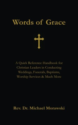 Words of Grace: A Quick Reference Handbook for Christian Leaders in Conducting Weddings, Funerals, Baptisms, Worship Services and Much - Leadership Books