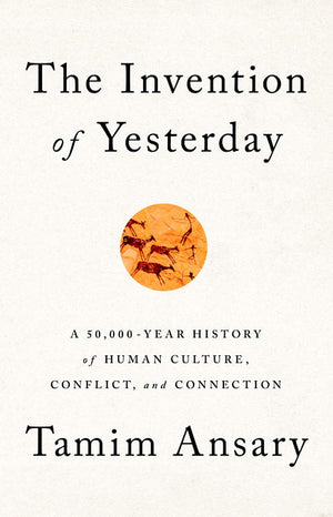 The Invention of Yesterday: A 50,000-Year History of Human Culture, Conflict, and Connection - Leadership Books