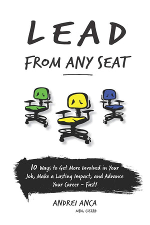 Lead From Any Seat: 10 Ways to Get More Involved in Your Job, Make a Lasting Impact, and Advance Your Career Fast - Leadership Books