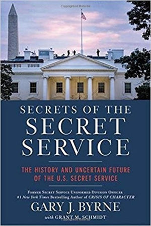Secrets of the Secret Service: The History and Uncertain Future of the U.S. Secret Service - Leadership Books