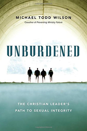 Unburdened: The Christian Leader's Path To Sexual Integrity - Leadership Books