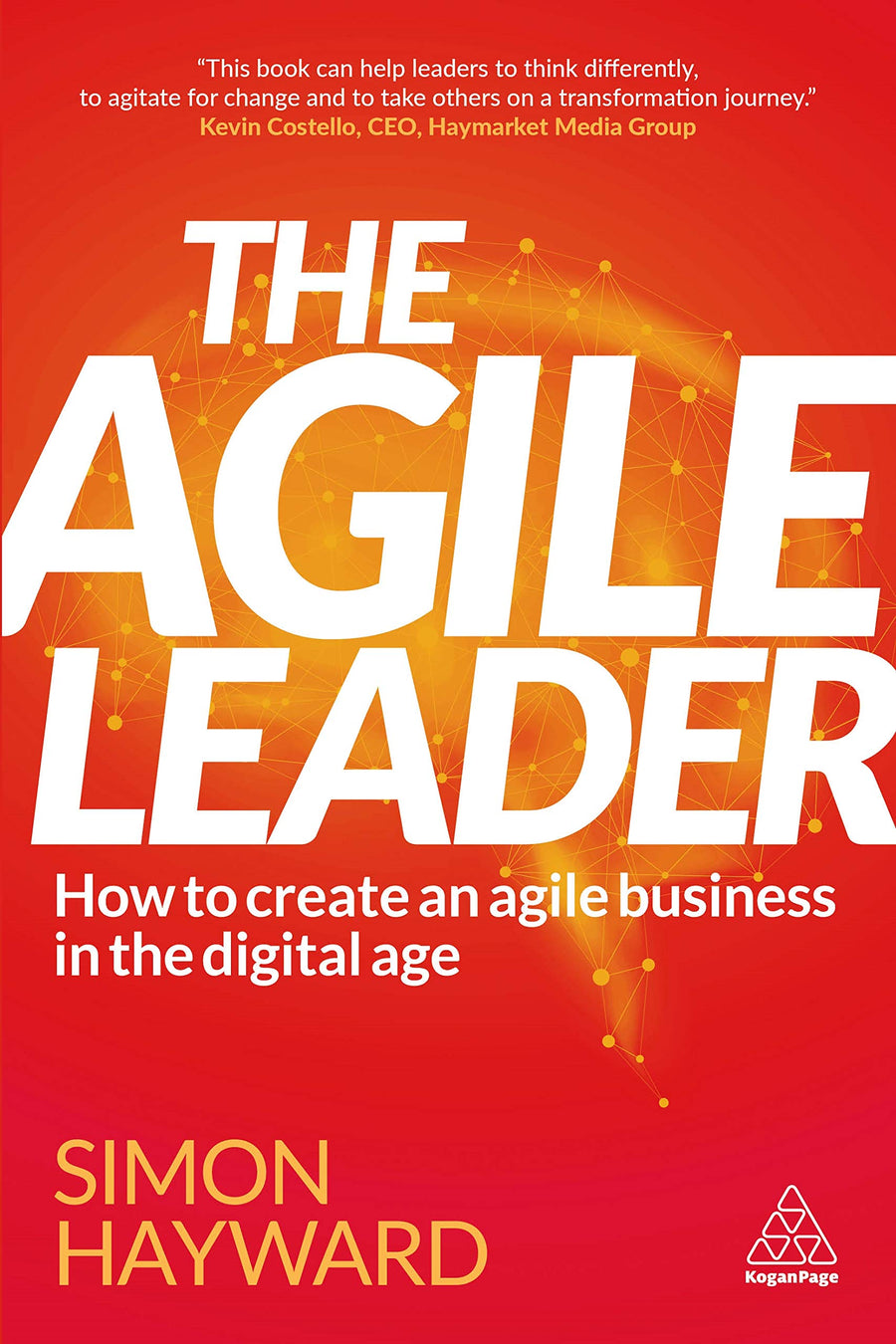 The Agile Leader: How to Create an Agile Business in the Digital Age - Leadership Books