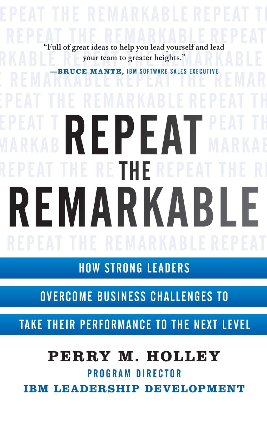 Repeat The Remarkable: How Strong Leaders Overcome - Leadership Books