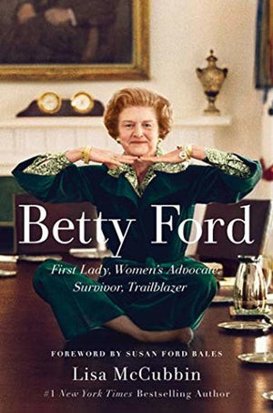 Betty Ford: First Lady, Women's Advocate, Survivor, Trailblazer - Leadership Books