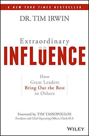 Extraordinary Influence: How Great Leaders Bring Out the Best in Others - Leadership Books