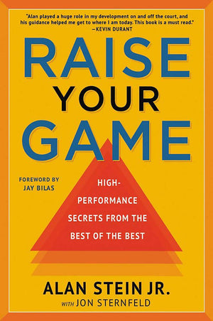 Raise Your Game: High-Performance Secrets from the Best of the Best - Leadership Books