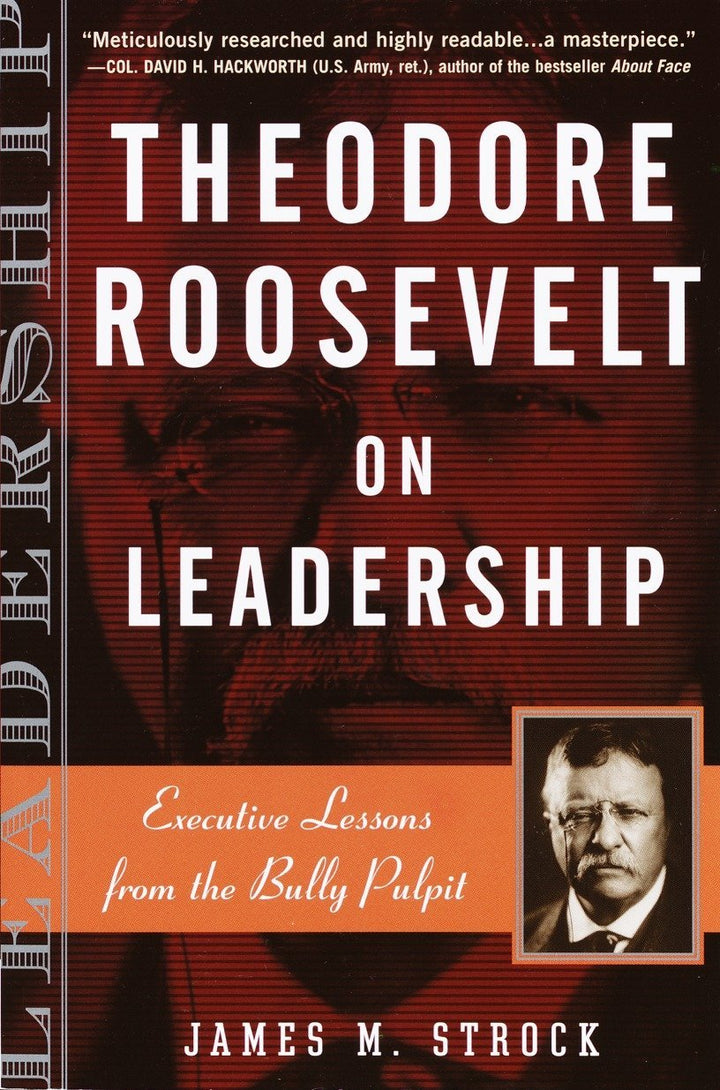 Theodore Roosevelt on Leadership: Executive Lessons from the Bully Pulpit - Leadership Books
