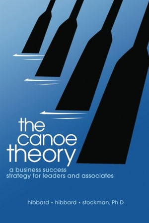 The Canoe Theory: A business Success Strategy For Leaders - Leadership Books